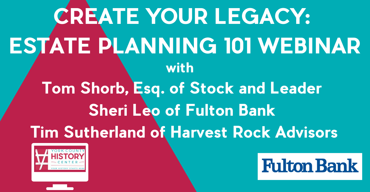 York County History Center Hosts: Create Your Legacy: Estate Planning 101